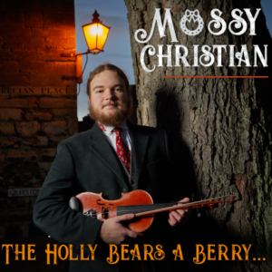 The Holly Bears a Berry – Mossy Christian (download)