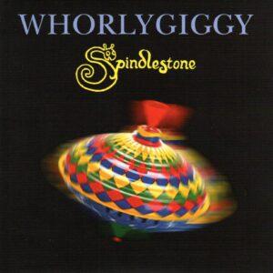 Spindlestone – Whorlygiggy
